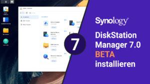 Synology DSM 7 Beta installieren (DiskStation Manager) - digitalewelt.at